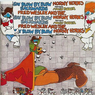 Fred Wesley and The Horny Horns - Say Blow By Blow Backwards