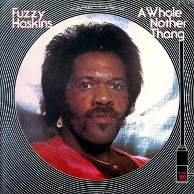 Fuzzy Haskins - A Whole Nother Thang