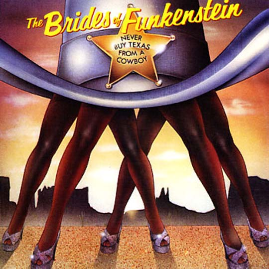 The Brides Of Funkenstein - Never Buy Texas From A Cowboy