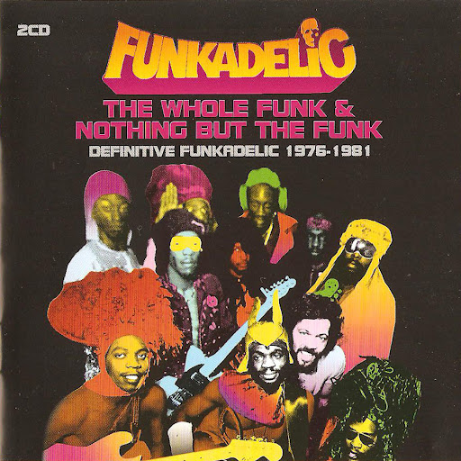 The Whole Funk & Nothing But the Funk - Definitive Funkadelic 1976-1981